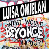 Luisa Omielan What Would Beyonce Do